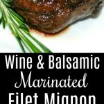 Wine & Balsamic Marinated Filet Mignon made with dry red wine, mustard, balsamic vinegar and fresh rosemary is an easy marinade that's perfect for rich meats like beef.