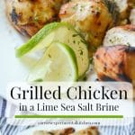 Boneless chicken breasts marinated in a fresh lime juice and sea salt brine; then grilled until juicy is so simple and flavorful.