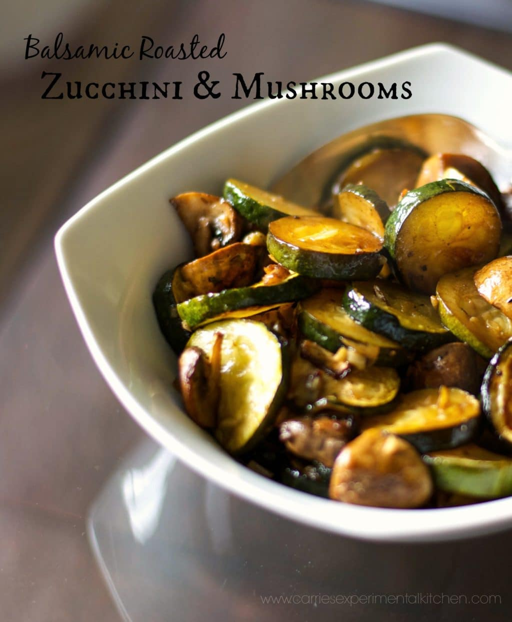 Balsamic Roasted Zucchini Mushrooms Carrie S Experimental Kitchen