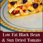 Low Fat Black Bean & Sun Dried Tomato Lasagna made with low fat cottage and mozzarella cheeses. You'll never miss the extra calories!