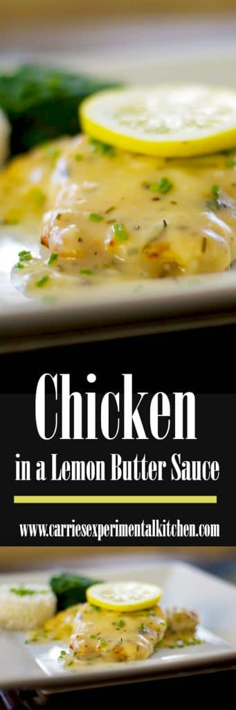 Chicken in a Lemon Butter Sauce: Boneless chicken breasts sautéed; then topped with a lemon butter sauce.