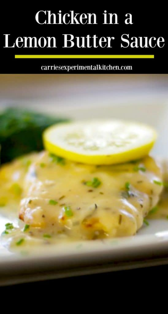Chicken in a Lemon Butter Sauce: Boneless chicken breasts sautéed; then topped with a lemon butter sauce. Perfect for weeknight dinners or large get togethers.