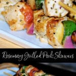 Rosemary Grilled Pork Skewers marinated in lemon juice, garlic, and rosemary; then skewered with fresh vegetables and grilled.