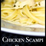 Chicken Scampi over Fettuccine made with tender boneless chicken breasts in a garlic, butter sauce over fettuccine pasta is a quick, delicious weeknight meal.