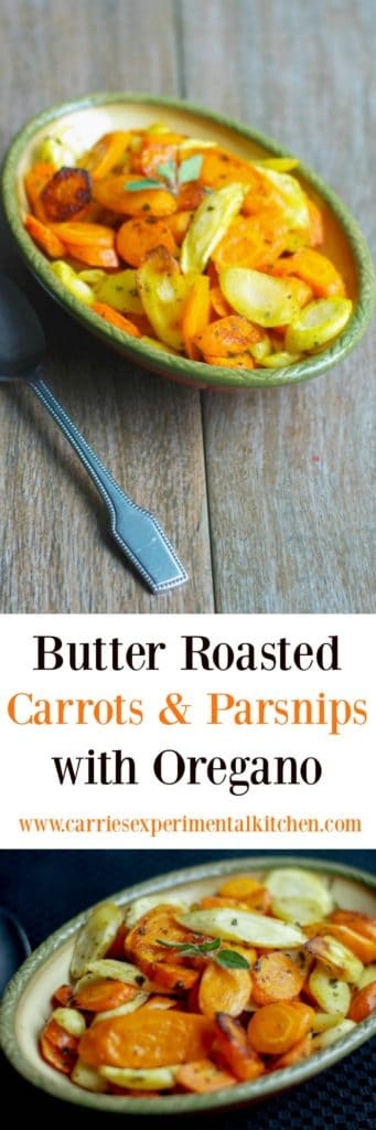 Sliced carrots and parsnips roasted until golden with butter and fresh oregano are deliciously sweet and flavorful; perfect for the holiday table.