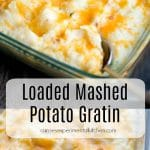 Loaded Mashed Potato Gratin made with bacon, sour cream, and cheddar cheese.