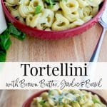 Brown butter adds a wonderful nutty flavor to many dishes like this simple recipe with cheese tortellini, garlic and basil.