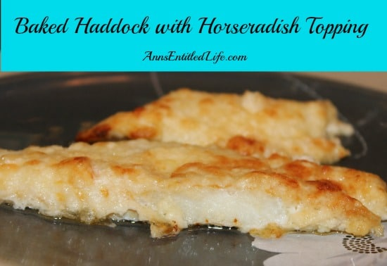 Baked Haddock with Horseradish Topping from Ann's Entitled Life