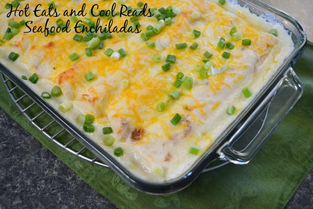 Shrimp and Crab Seafood Enchiladas from Hot Eats and Cool Reads