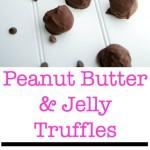 Peanut Butter & Jelly Truffles