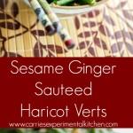 Sesame Ginger Sauteed Haricot Verts | CarriesExperimentalKitchen.com
