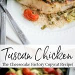 Tuscan Chicken {Cheesecake Factory} is grilled chicken topped with tomatoes, artichokes, capers and basil served with farro and a vegetable.
