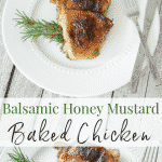 This Balsamic Honey Mustard Baked Chicken is deliciously moist and flavorful; it's a must have in your weeknight dinner rotation.