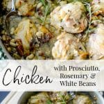 Chicken with Prosciutto, Rosemary & White Beans in a white wine sauce made with bone-in chicken thighs is deliciously flavorful.