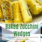 Baked Zucchini Wedges make a healthy snack or side dish. Try dipping them in marinara sauce or your favorite garlic aioli.