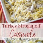 Utilize leftover turkey from your holiday celebrations and turn it into this Turkey Stroganoff Casserole in a creamy sauce mixed with egg noodles.