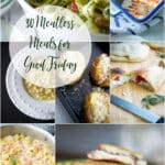 Here are 30 Meatless Meals for Good Friday menu planning including Soup, Salad/Sandwiches, Pizza/Flatbreads, Pasta, Meatless and Seafood.