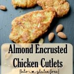 Almond Encrusted Chicken Cutlets made with super fine almond flour and slivered almonds fried in coconut oil is a delicious, gluten free, Keto Diet approved weeknight meal.