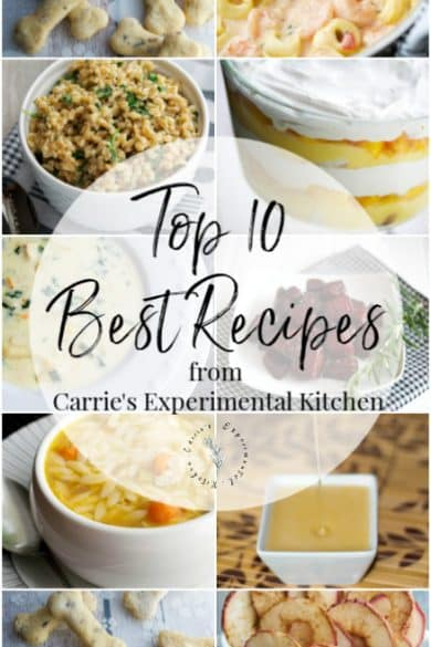 2019 is coming to a close, but not when you're talking about recipes; they can live on forever! Here are the Top 10 Best Recipes of all time from Carrie's Experimental Kitchen based on reader viewership.