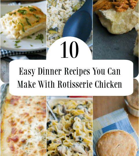 10 Easy Dinner Recipes You Can Make With Rotisserie Chicken collage pin small