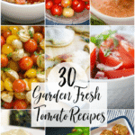 In this post you'll find our most popular garden fresh tomato recipes including appetizers, salads, sides and main entrees.